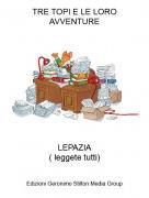 LEPAZIA( leggete tutti) - TRE TOPI E LE LORO AVVENTURE