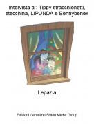 Lepazia - Intervista a : Tippy stracchienetti,stecchina, LIPUNDA e Bennybenex
