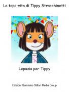 Lepazia per Tippy - La topo-vita di Tippy Stracchinetti