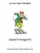 Lepazia Formaggiotta - La mia topo-famiglia!