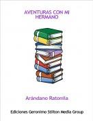 Arándano Ratonila - AVENTURAS CON MI HERMANO