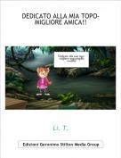 Li. T. - DEDICATO ALLA MIA TOPO-MIGLIORE AMICA!!
