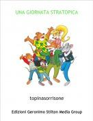 topinasorrisone - UNA GIORNATA STRATOPICA