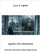 Agualìa (Vos fantasmal) - Lucy is a ghost