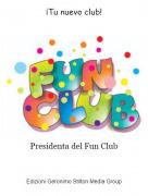 Presidenta del Fun Club - ¡Tu nuevo club!