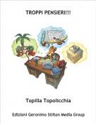 Topilla Topolicchia - TROPPI PENSIERI!!!