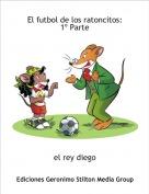 el rey diego - El futbol de los ratoncitos:1º Parte