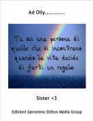 Sister <3 - Ad Olly...........