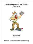 stechina - @Fasulla premio per il mio concorso