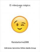 Ratobailarina2008 - El videojuego mágico:-1-