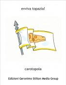 carotopola - evviva topazia!