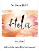 MediaLuna - Soy Nueva,¡Hello!