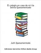 Juth Quesomentodo - El colegio en casa de mi tia Selma Quesomentodo