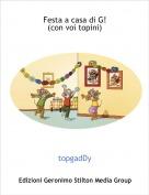 topgadDy - Festa a casa di G!(con voi topini)