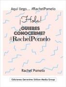 Rachel Pomelo - Aquí llego... #RachelPomelo