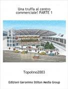 Topolino2003 - Una truffa al centro commerciale! PARTE 1