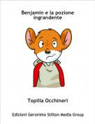 Topilla Occhineri - Benjamin e la pozione ingrandente