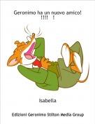 Isabella - Geronimo ha un nuovo amico!       !!!!   !