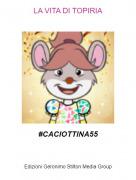 #CACIOTTINA55 - LA VITA DI TOPIRIA