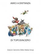 DI TOPOSINCERO - AMICI A DISTANZA