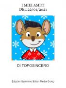 DI TOPOSINCERO - I MIEI AMICIDEL 22/01/2021