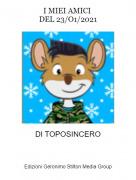 DI TOPOSINCERO - I MIEI AMICI DEL 23/O1/2021