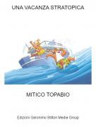 MITICO TOPABIO - UNA VACANZA STRATOPICA