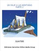 GUAY500 - UN VIAJE A LAS MONTAÑASPARTE 2