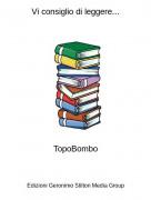 TopoBombo - Vi consiglio di leggere...