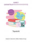 Topobrilli - GARE!!(LEGGETELO!!!!!!!!!!!!!!!!!!!!!!!!!)