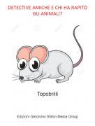 Topobrilli - DETECTIVE AMICHE E CHI HA RAPITO GLI ANIMALI?