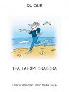 TEA, LA EXPLORADORA - QUIQUE