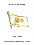 Chris rovers - kaas aan de macht
