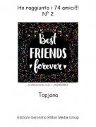 Topjana - Ho raggiunto i 74 amici!!!N° 2
