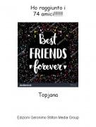 Topjana - Ho raggiunto i74 amici!!!!!!!