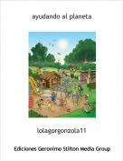 lolagorgonzola11 - ayudando al planeta