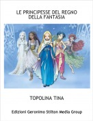 TOPOLINA TINA - LE PRINCIPESSE DEL REGNO DELLA FANTASIA