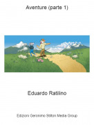 Eduardo Ratilino - Aventure (parte 1)