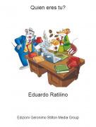 Eduardo Ratilino - Quien eres tu?