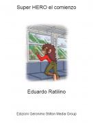 Eduardo Ratilino - Super HERO el comienzo
