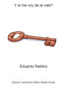 Eduardo Ratilino - Y si me voy de la web?