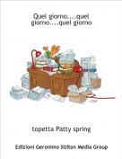 topetta Patty spring - Quel giorno....quel giorno....quel giorno