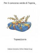 Topaazzurra - Per il concorso verde di Topiria_