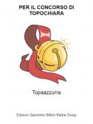 Topaazzurra - PER IL CONCORSO DI TOPOCHIARA