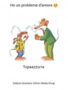 Topaazzurra - Ho un problema d'amore ☹