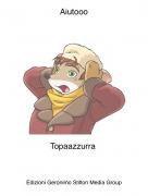 Topaazzurra - Aiutooo