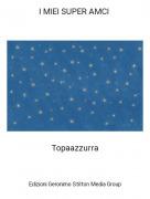 Topaazzurra - I MIEI SUPER AMCI