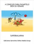 SUPERBAILARINA - 4 CONSEJOS PARA PASARTELO BIEN EN VERANO