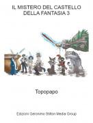 Topopapo - IL MISTERO DEL CASTELLO DELLA FANTASIA 3