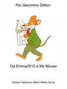 Da:Emma2010 e Ms Mouse - Per Geronimo Stilton